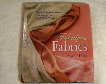 Fabulous Fabrics By Mary Jo Hiney - Elegant And Innovative Techniques To Embellish Textiles