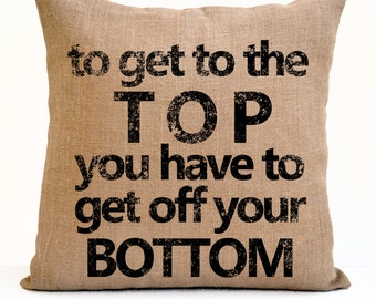 Funny Pillow To Get To The Top You Have To Get Off Your Bottom Inspirational Motivational Gym Wellness Dorm Decor Birthday Gift For Friends