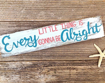 Inspirational Wall Art-Reclaimed Wood-Every Little Thing is Gonna be Alright-Beach House Signs
