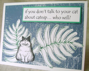 Funny cat greeting card,  Card for cat lovers,  humorous cats, cute kittens, catnip humor, talk to your cat about catnip