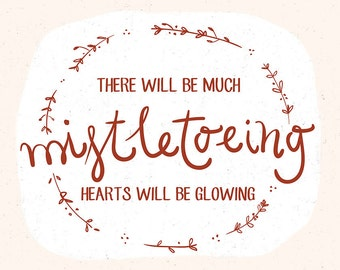 There will be much mistletowing, Hearts will be glowing (Art Prints available in multiple sizes)
