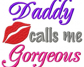 Embroidery Design: Daddy calls me Gorgeous Instant Download 4x4, 5x7 Chickpea