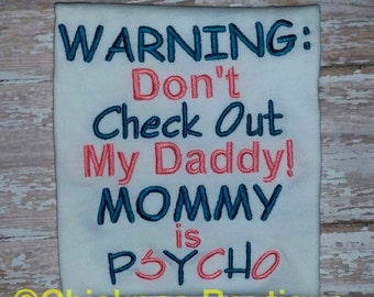 Instant Download: Warning Don't Check Out My Daddy Mommy is Psycho Embroidery Design