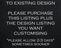 Custom wording changes/personalisation to existing design, please purchase both listings, please allow 2-3 days