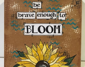 Sunflower Sign, Be brave enough to bloom, Mixed Media Sign