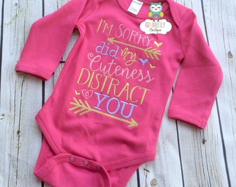 I'm Sorry Did my cuteness Distract You Shirt, Gown, or Bodysuit, New Baby Gift, Baby Shower Gift, Girly Attitude Shirt