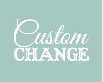 Custom Change-- Small