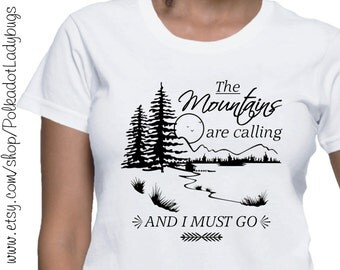 The Mountains Are Calling and I Must Go - Custom T-shirt - Heat Transfer Vinyl