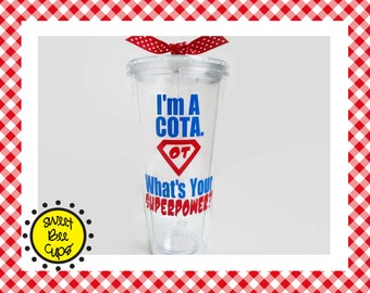 I'm A COTA What's Your Superpower, Personalized Acrylic Cup, Certified Occupational Therapy Assistant, COTA Christmas Gift, OT, 16 oz Cup