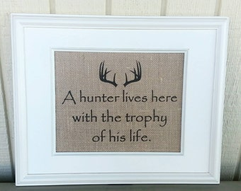 Burlap Print - Burlap Sign- A Hunter Lives Here With The Trophy of His Life - Antlers - Hunting Decor - Rustic Home Decor