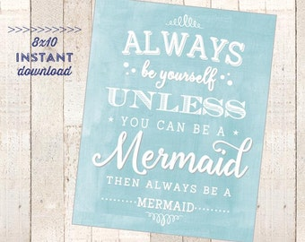 Mermaid Party Printable 8x10 Sign - Instant Download - Always be yourself unless you can be a mermaid - vintage watercolor