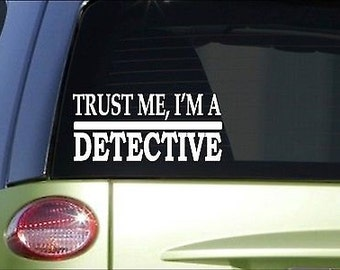 Trust Me Detective *H512* 8 Inch Sticker Decal Police Fbi Crime Scene