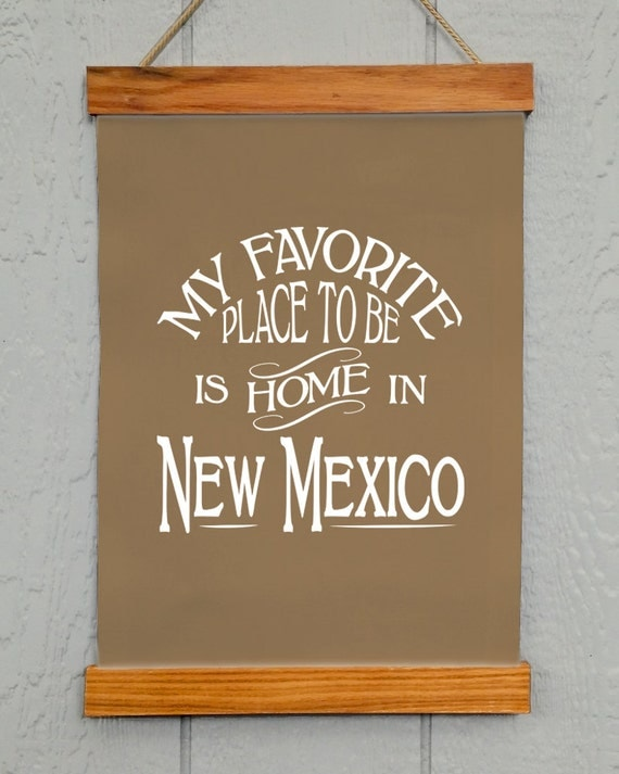 New Mexico Wall Decor My Favorite Place To Be Is Home In New