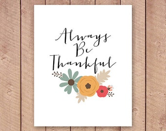 Always Be Thankful Quote Printable Art Print 8x10 Floral Quote Print Thankful Print Grateful Print There Is Always Something to be Grateful