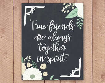 8x10 Printable Art Print, Friendship Quote Printable, True Friends Are Always Together in Spirit, Chalkboard and White Floral Print