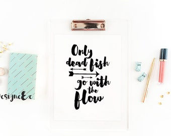 Quote Print - Only dead fish go with the flow