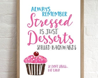 Stressed Spelled Backwards is just Desserts, Inspirational Quote, A4 Unframed Art Print