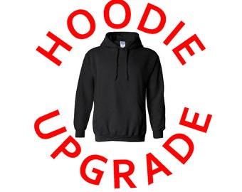 HOODIE UPGRAGE - Make any of our T-Shirts into a Hoodie!!!