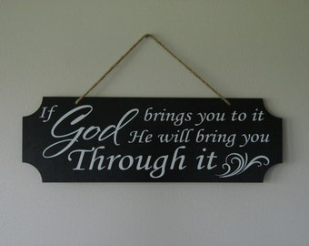 If God brings you to it he will bring you through it. hanging sign, Plaque, with vinyl saying