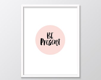 Be Present Printable Art, Inspirational Typography Print, Instant Download, Wall Art Quote, Pink, Black & White