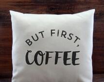 But First, Coffee 16x16 Pillow Cover, Home Decor, Housewarming, Wedding Gift, Throw Pillow