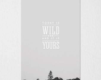 Today is Wild Photography Typography Print
