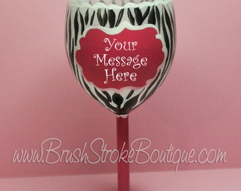 Hand Painted Wine Glass - Pink Zebra Message - Personalized and Custom Wine Glasses for Birthday, Wedding, Party, Special Occasions