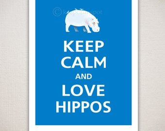 Keep Calm and LOVE HIPPOS Typography Animal Art Print 8x10 (Featured color: Blue Jay--choose your own colors)