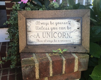 Always be yourself unless you can be a unicorn then always be a unicorn - handmade rustic sign
