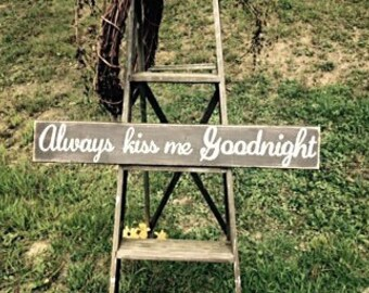 Always kiss me goodnight sign. Primitive signs. Bedroom signs. Bedroom decor. Wedding signs. Distressed wooden sign. Wedding gifts.