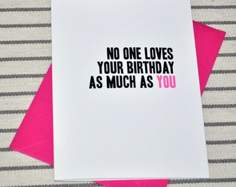 No One Loves Your Birthday As Much As You - Funny/Drinking/Adult Birthday Card