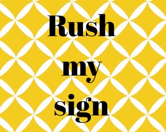 Rush my sign option - please add to have your sign on a rush