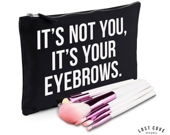 It's Not You It's Your Eyebrows Slogan Make Up Bag Case Makeup Gift Clutch Contents