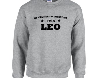 Of Course I'm Awesome I'm A Leo Sweatshirt. Crewneck Sweatshirt. Zodiac Signs Sweatshirts. Leo Sweatshirt.