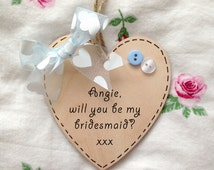 Will You Be My Bridesmaid? - Handmade sentiment quoted wooden heart - Wedding Favour Bridesmaid Gift