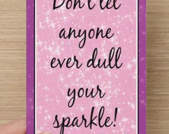 Don't Let Anyone Ever Dull Your Sparkle~Positivity Greeting Card, card for women, encourage, direct sellers team, self-esteem quote