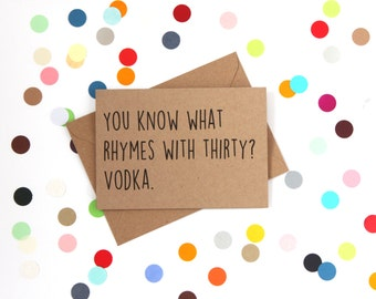 Funny 30th Birthday card: You know what rhymes with 30? Vodka