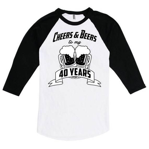 Funny 40th birthday raglan gift for forty year old 40 cheers for Custom t shirts one day delivery