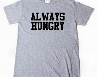 Always Hungry T-shirt Funny Fitness Workout Gym Weight Food Tee Shirt