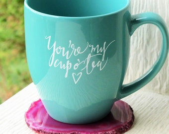 You're My Cup O' Tea Mug // Teal Tea Mug // Tea Cup // Tea Lover Gift // Cute Mug // Teal Mug