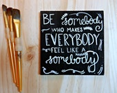 Be Somebody Who Makes Everybody Feel Like a Somebody - Inspirational Canvas Quote Art