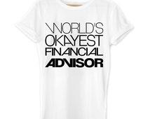 financial advisor shirt, Worlds Okayest Financial Advisor, financial organizer, humor tees, funny quote shirt, birthday gift, t shirt, gifts