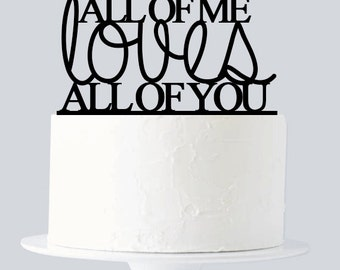 All Of Me Loves All of You Cake Topper A543