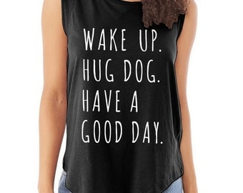 Wake up Hug Dog Have a Good Day Cap Sleeve Cotton Muscle Tee shirt Alternative Apparel