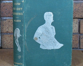 How To Get Strong and How To Stay So by William Blaikie - HC 1883