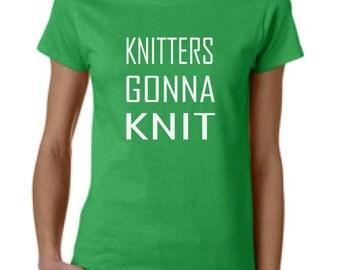 Knitters Gonna Knit, knitting shirt, gift for knitter, crochet, crafting, gift for her, womens shirt, birthday, knitter gift, funny knitting