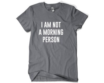 I Am Not A Morning Person Shirt