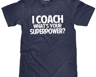 Coach T Shirt - I Coach What's Your Superpower - Item 1556
