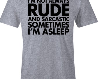 I'm Not Always Rude and Sarcastic Sometimes I'm Asleep - Funny Men's American Apparel T Shirt - Item 1719