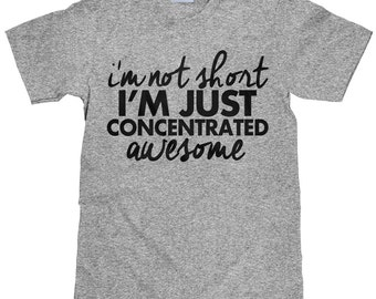 I'm Not Short - I'm Just Concentrated Awesome - Funny T Shirt - Item 1725